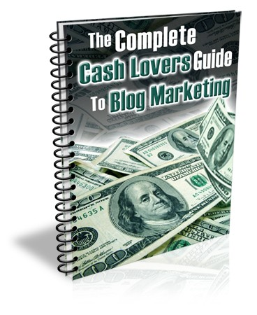 The Complete Cash Lovers Guide to Blog Marketing 1